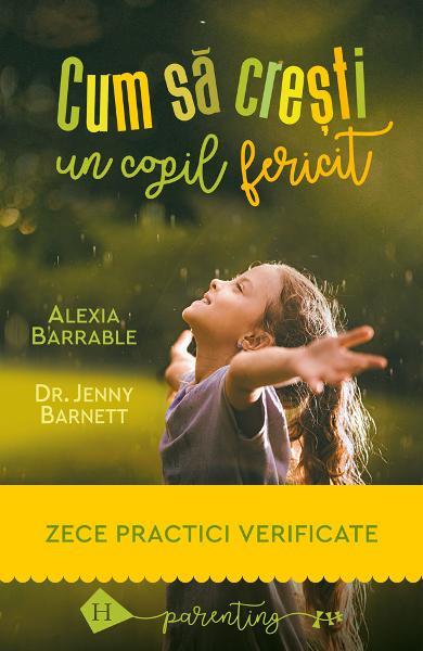 Cum sa cresti un copil fericit de Alexia Barrable, Jenny Barnett 0