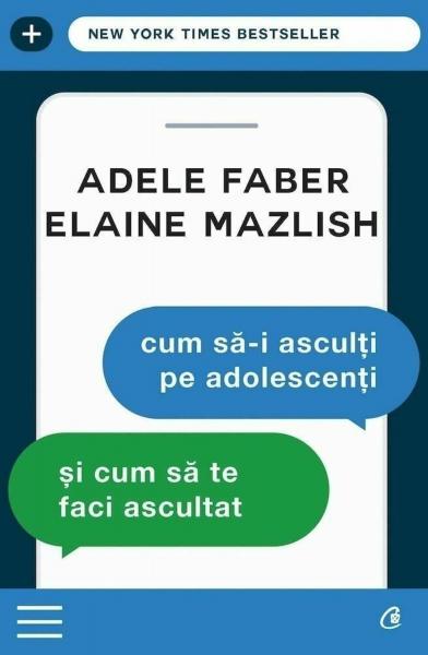 ADELE FABER, ELAINE MAZLISH Cum sa-i asculti pe adolescenti si cum sa te faci ascultat 0