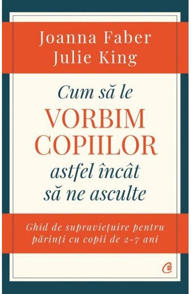 Cum sa le vorbim copiilor astfel incat sa ne asculte de Joanna Faber, Julie King 0