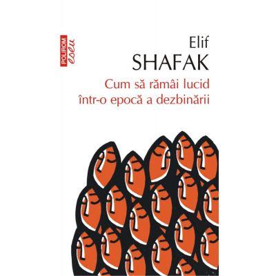 Cum sa ramai lucid intr-o epoca a dezbinarii de Elif Shafak [0]