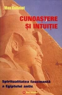 Cunoastere si intuitie - spiritualitatea fascinanta a Egiptului antic de Max Guilmot [0]