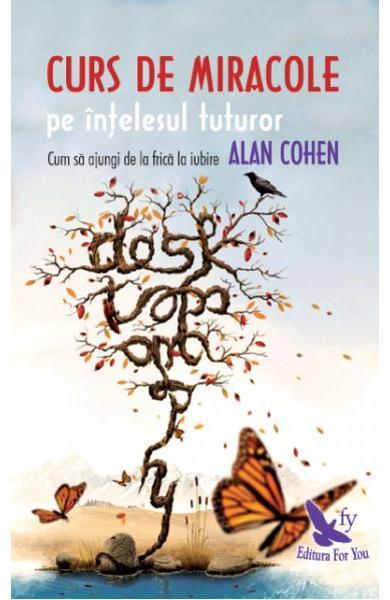 Curs de miracole pe intelesul tuturor de Alan Cohen 0
