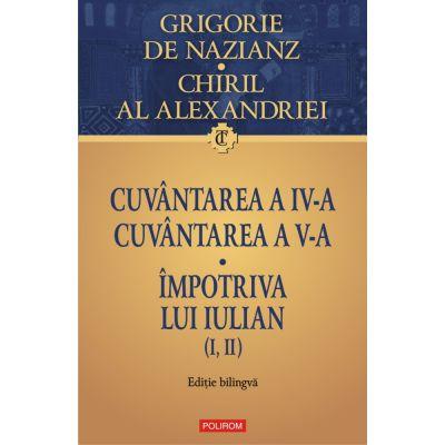 Cuvantarea a IV-a. Cuvantarea a V-a. Impotriva lui Iulian (I, II) de Grigore de Nazianz 0