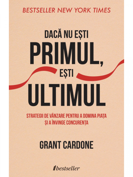 Daca Nu Esti Primul, Esti Ultimul de Grant Cardone 0