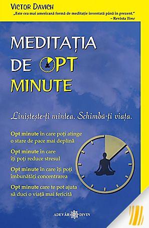 Meditatia de opt minute. Linisteste-ti mintea. Schimba-ti viata 0