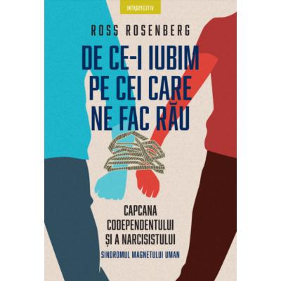De ce-i iubim pe cei care ne fac rau de Ross Rosenberg [0]