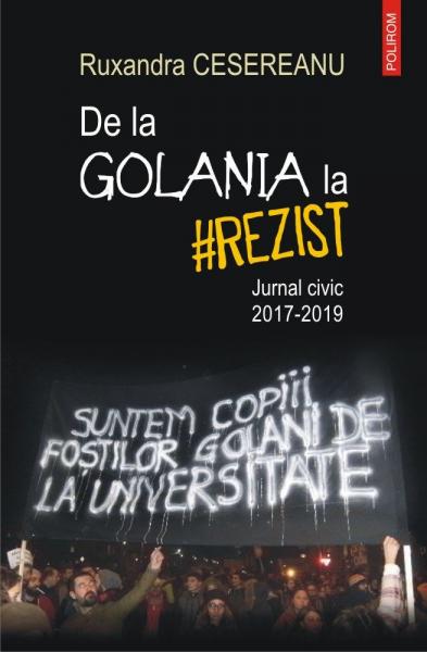 De la Golania la #rezist. Jurnal civic 2017-2019 de Ruxandra Cesereanu 0