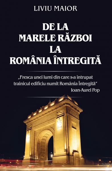 De la Marele Razboi la Romania intregita 0