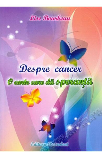 Despre cancer. O carte care da speranta de Lise Bourbeau 0