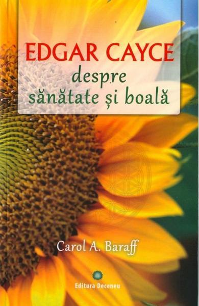 Edgar Cayce despre sanatate si boala de Carol A. Baraff 0
