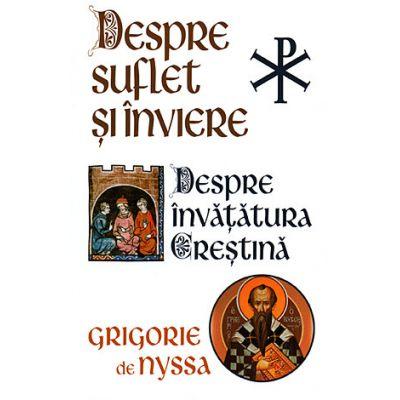 Despre suflet si inviere. Despre invatatura crestina de Sf. Grigorie de Nyssa 0