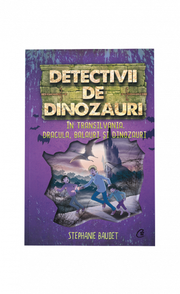 Detectivii de dinozauri in Transilvania de Stephanie Baudet [0]