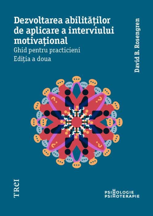Dezvoltarea abilitatilor de aplicare a interviului motivational. Ghid pentru practicieni de David B. Rosengren 0