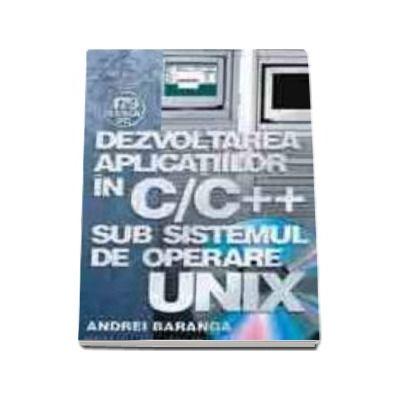Dezvoltarea aplicatiilor in C/C++ sub sistemul de operare UNIX de Andrei Baranga 0