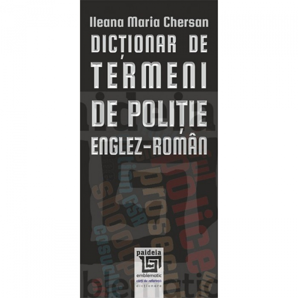 Dictionar de termeni de politie – Englez-Roman de Ileana Maria Chersan 0