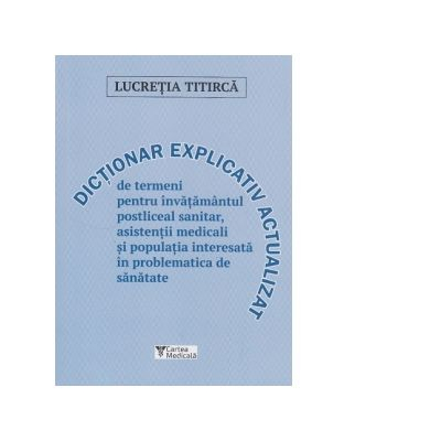 Dictionar De Termeni Pentru Asistentii Medicali de Lucretia Titirca 0