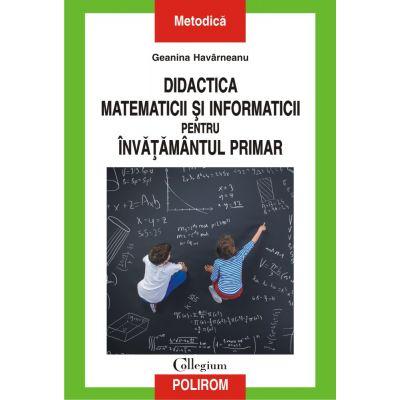 Didactica matematicii si informaticii pentru invatamintul primar de Geanina Havarneanu 0