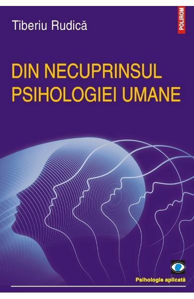 Din necuprinsul psihologiei umane de Tiberiu Rudica 0