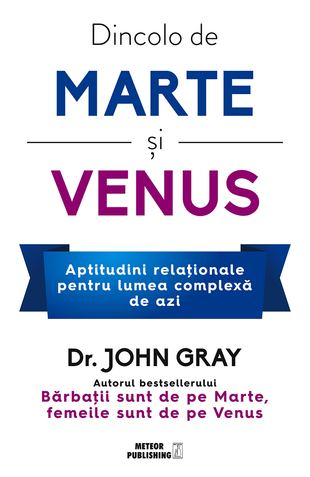 Dincolo de Marte si Venus. Aptitudini relationale pentru lumea complexa de azi de John Gray 0