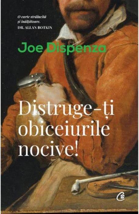 Distruge-ti obiceiurile nocive! de Joe Dispenza [0]