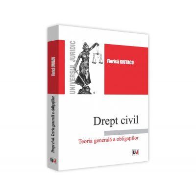 Drept civil. Teoria generala a obligatiilor de Florica Ciutacu [0]