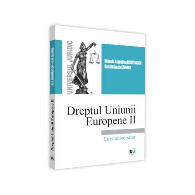 Dreptul Uniunii Europene II de Mihaela Augustina Dumitrascu [0]