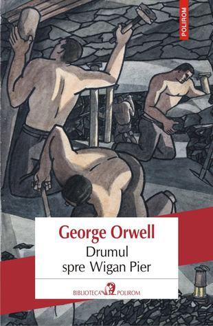 Drumul spre Wigan Pier de George Orwell 0