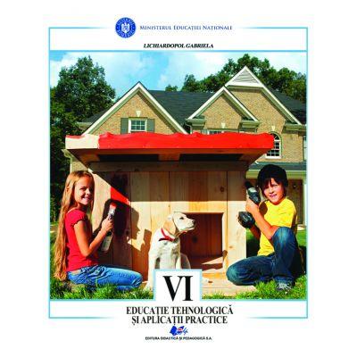 EDUCATIE TEHNOLOGICA SI APLICATII PRACTICE- Manual pentru clasa a VI-a de GABRIELA LICHIARDOPOL 0