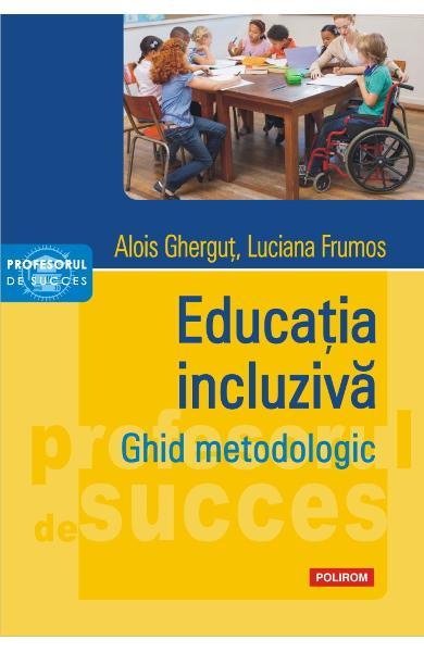 Educatia incluziva. Ghid metodologic de Alois Ghergut, Luciana Frumos [0]