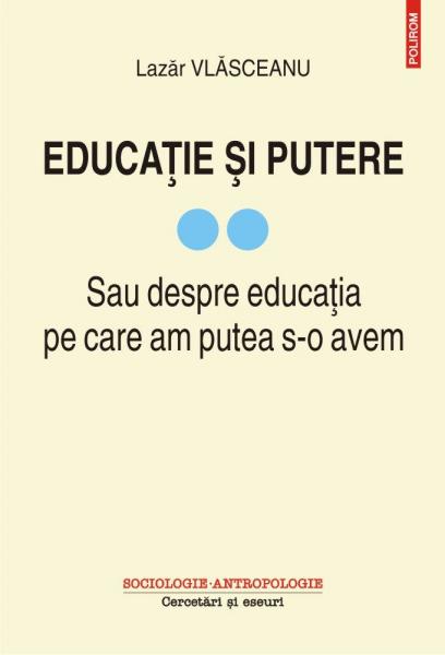 Educatie si putere. Sau despre educatia pe care am putea s-o avem (vol. II) de Lazar Vlasceanu 0