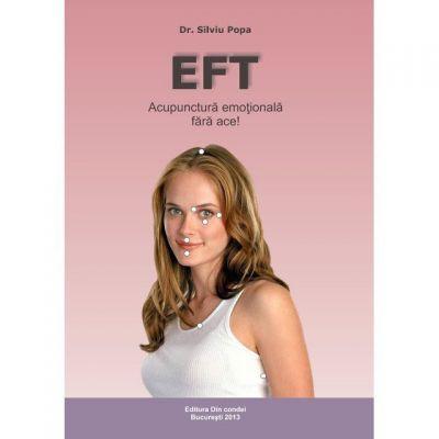 EFT - Acupunctura emotionala fara ace! de Silviu Popa 0
