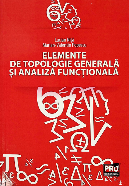 Elemente de topologie generala si analiza functionala de Lucian Nita, Marian-Valentin Popescu [0]