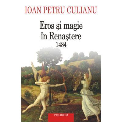 Eros si magie in Renastere. 1484 de Ioan Petru Culianu [0]