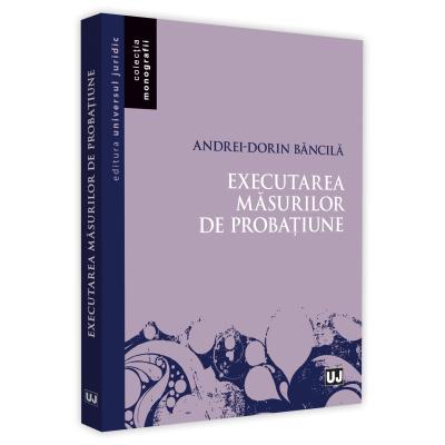 Executarea masurilor de probatiune de Andrei-Dorin Bancila [0]