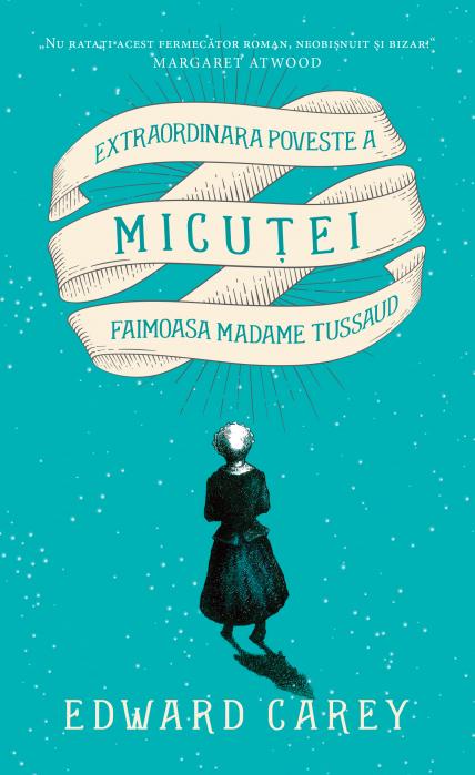 Extraordinara poveste a Micutei, faimoasa Madame Tussaud de Edward Carey [0]