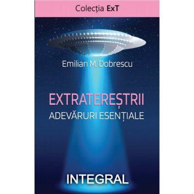 Extraterestrii. Adevaruri esentiale de Emilian M. Dobrescu 0