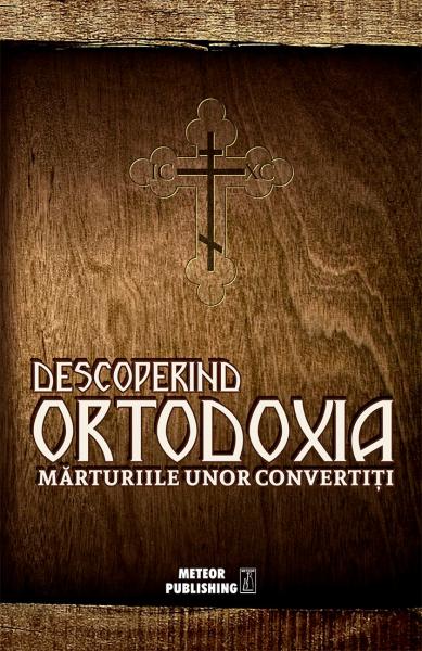 Descoperind Ortodoxia. Marturiile unor convertiti de Vlad Herman (coordonator) [0]
