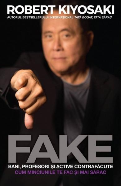 Fake: bani, profesori si active contrafacute de Robert T. Kiyosaki 0