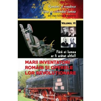 Marii inventatori romani si operele lor revolutionare de Dan-Silviu Boerescu [0]