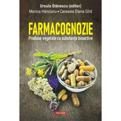 Farmacognozie. Produse vegetale cu substante bioactive de Ursula Stanescu , Monica Hancianu , Cerasela Elena Gird 0