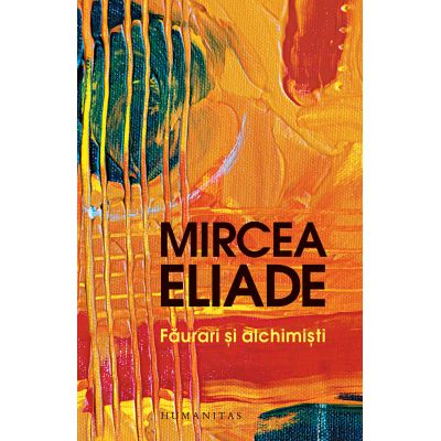 Faurari si alchimisti de Mircea Eliade