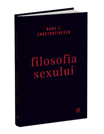 Filosofia sexului. Editie necenzurata - Radu F. Constantinescu 0