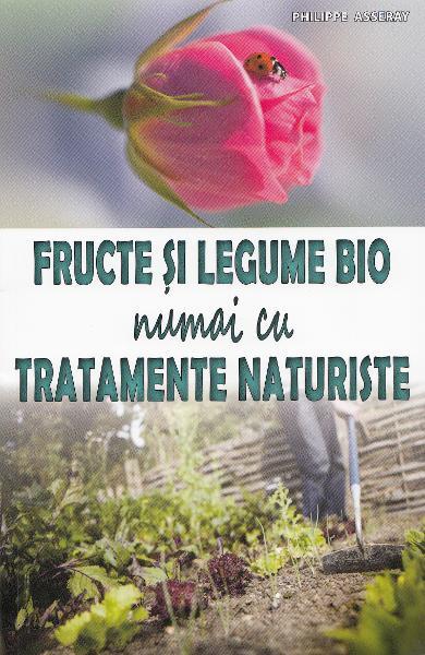Fructe si legume bio numai cu tratamente naturiste de Philippe Asseray 0