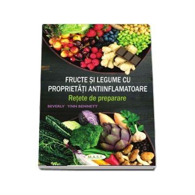 Fructe si legume cu proprietati antiinflamatoare. Retete de preparare de Beverly Lynn Bennett 0