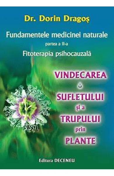 Fundamentele medicinei naturale partea II. Fitoterapia psihocauzala. Vindecarea sufletului si a trupului prin plante de Dorin Dragos 0