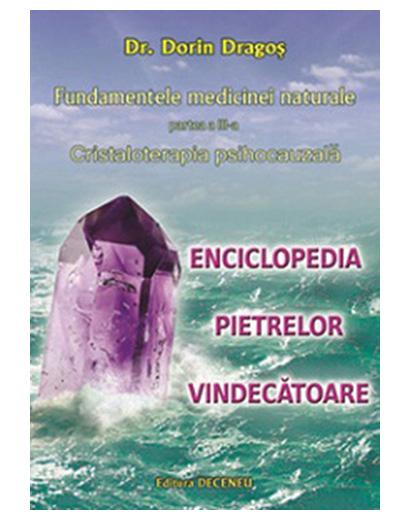 Fundamentele medicinei naturale partea III. Cristaloterapia psihocauzala. Enciclopedia pietrelor vindecatoare de Dorin Dragos 0