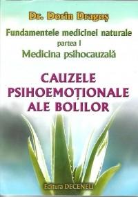Fundamentele medicinei naturale - partea I. Medicina psihocauzala. Cauzele psihoemotionale ale bolilor de Dorin Dragos 0
