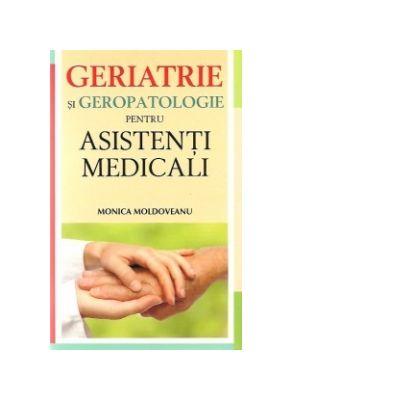 Geriatrie si geropatologie pentru asistenti medicali de Monica Moldoveanu 0