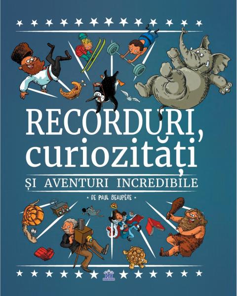 RECORDURI, CURIOZITATI SI AVENTURI INCREDIBILE - DPH de Paul Beaupere [0]