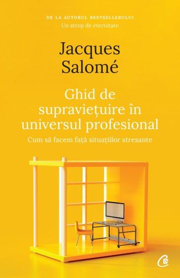 Ghid de supravietuire in universul profesional cum sa facem fata situatiilor stresante de Jacques Salomé [0]